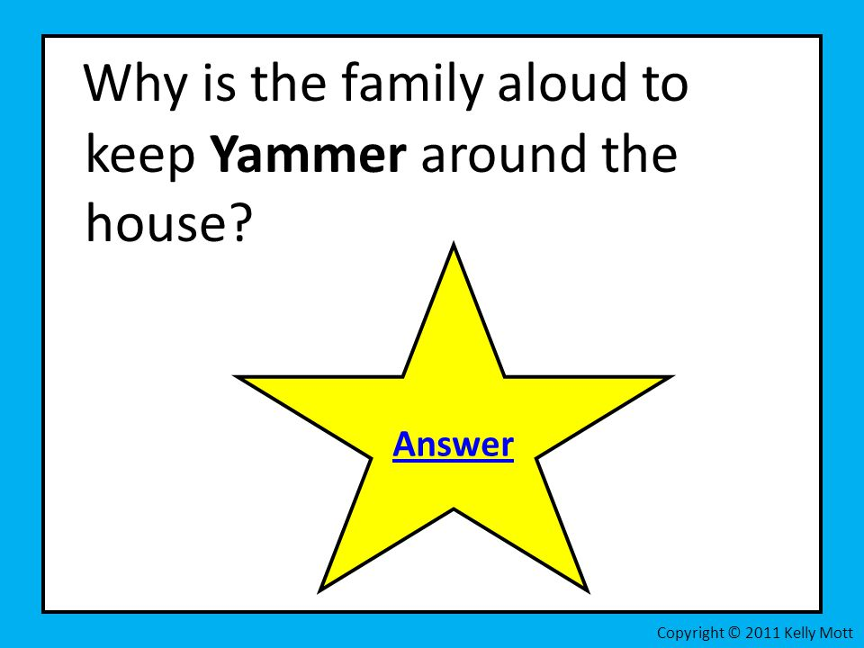 Why is the family aloud to keep Yammer around the house