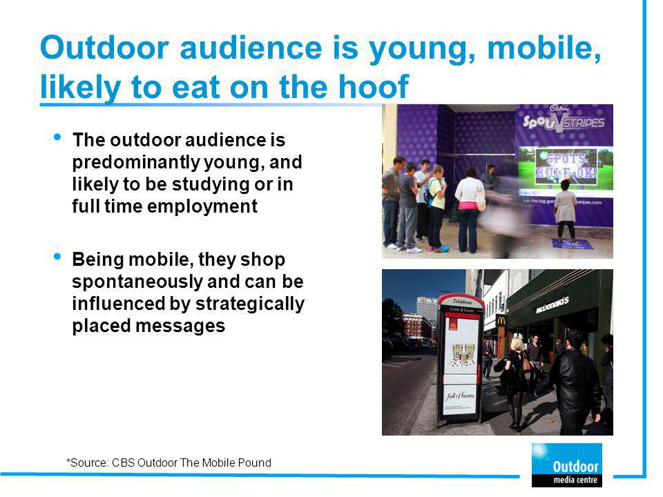 Outdoor audience is young, mobile, likely to eat on the hoof
