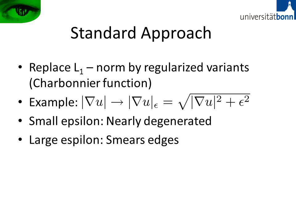 Standard Approach Replace L1 – norm by regularized variants (Charbonnier function) Example: Small epsilon: Nearly degenerated.