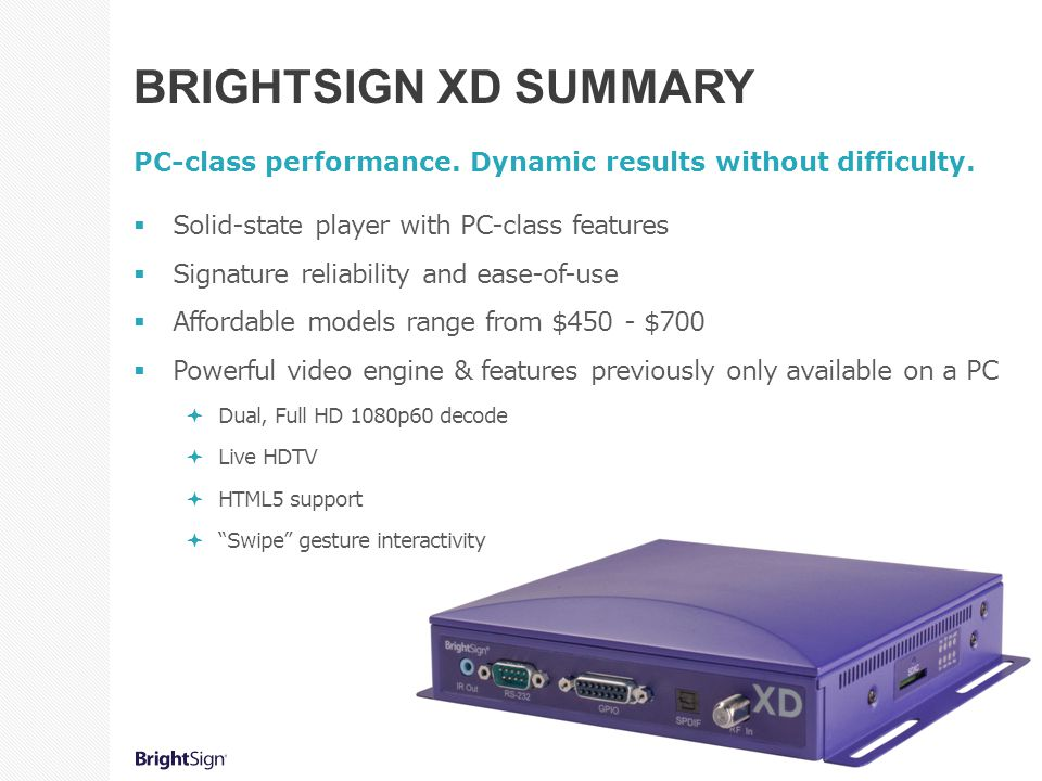 BrightSign XD summary PC-class performance. Dynamic results without difficulty. Solid-state player with PC-class features.