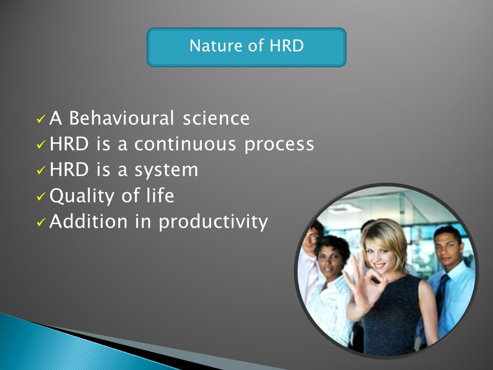 HRD is a continuous process HRD is a system Quality of life
