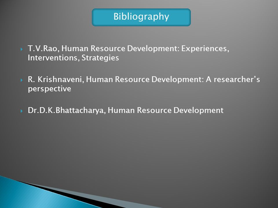 Bibliography T.V.Rao, Human Resource Development: Experiences, Interventions, Strategies.