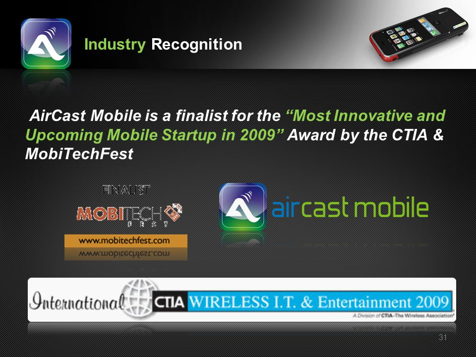 Industry Recognition AirCast Mobile is a finalist for the Most Innovative and Upcoming Mobile Startup in 2009 Award by the CTIA & MobiTechFest.