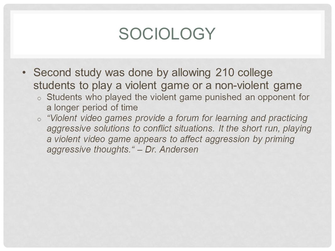 SOCIOLOGY Second study was done by allowing 210 college students to play a violent game or a non-violent game.