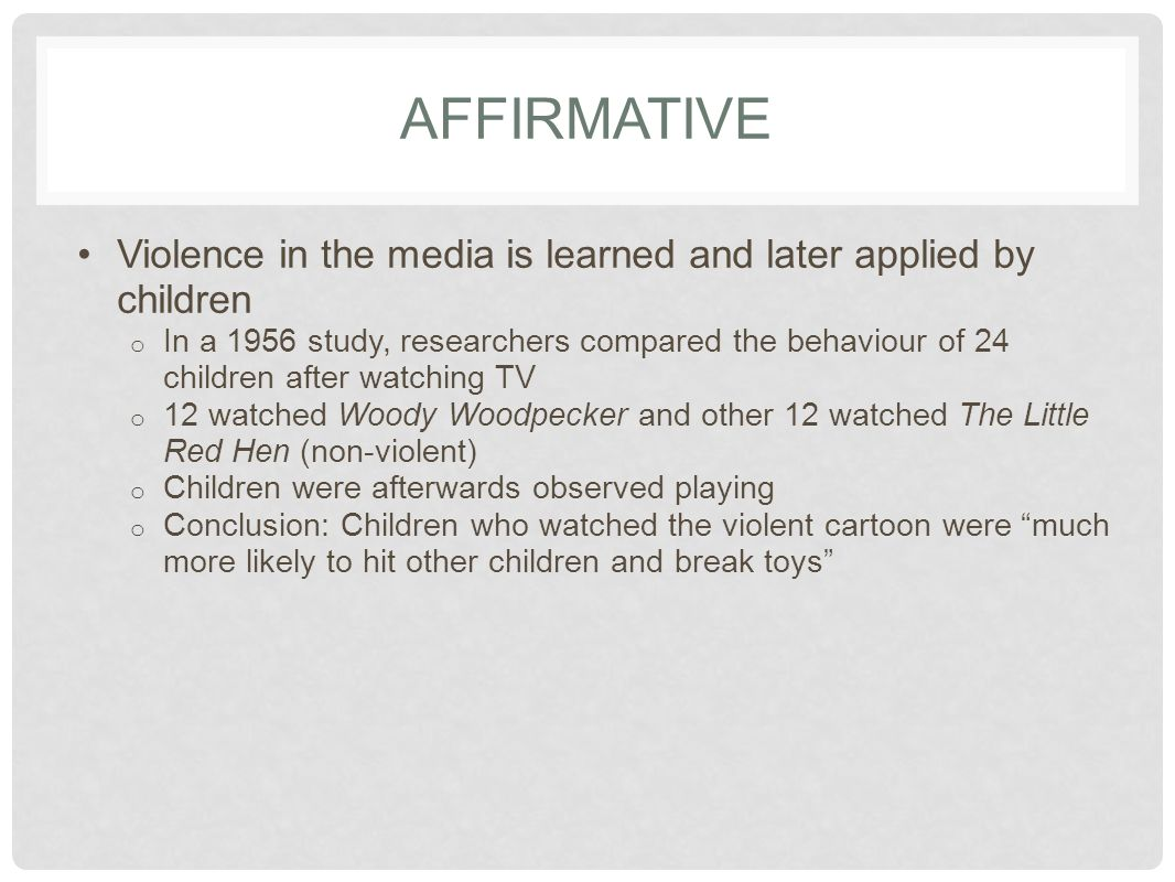 AFFIRMATIVE Violence in the media is learned and later applied by children.