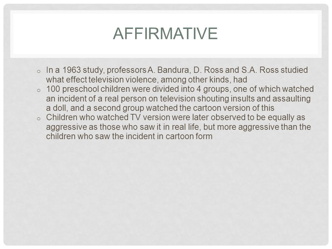 AFFIRMATIVE In a 1963 study, professors A. Bandura, D. Ross and S.A. Ross studied what effect television violence, among other kinds, had.