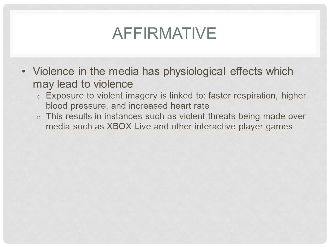 AFFIRMATIVE Violence in the media has physiological effects which may lead to violence.