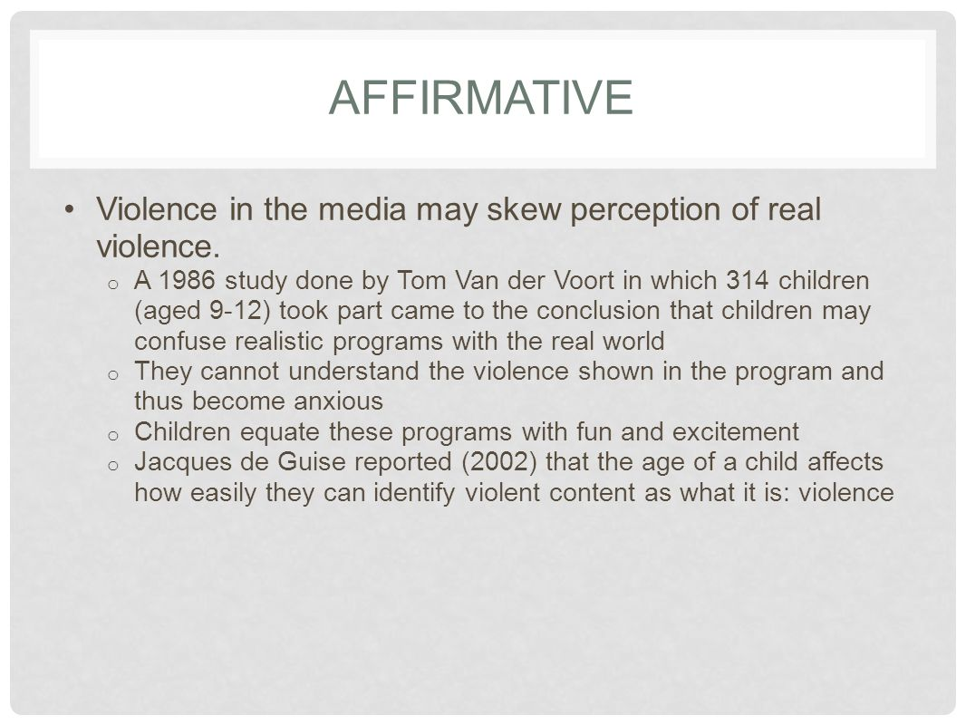AFFIRMATIVE Violence in the media may skew perception of real violence.