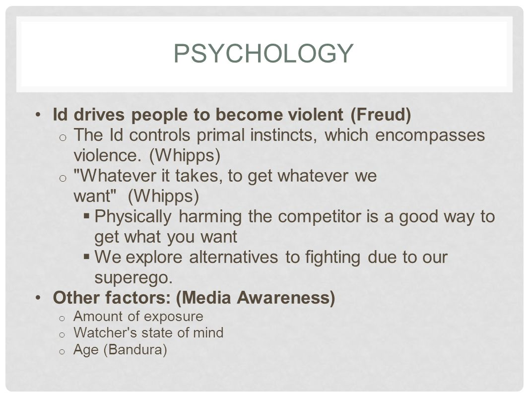PSYCHOLOGY Id drives people to become violent (Freud)