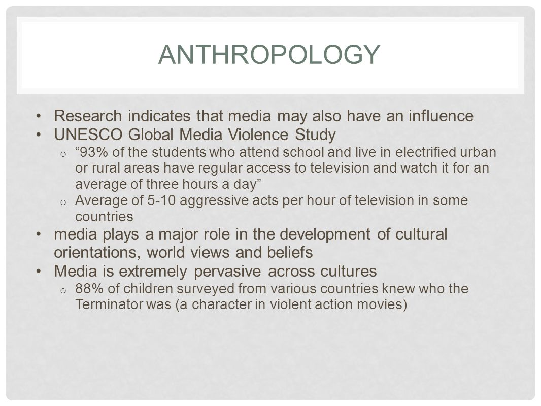 ANTHROPOLOGY Research indicates that media may also have an influence