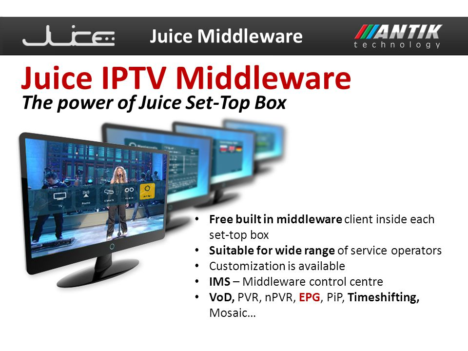 Juice IPTV Middleware Juice Middleware The power of Juice Set-Top Box