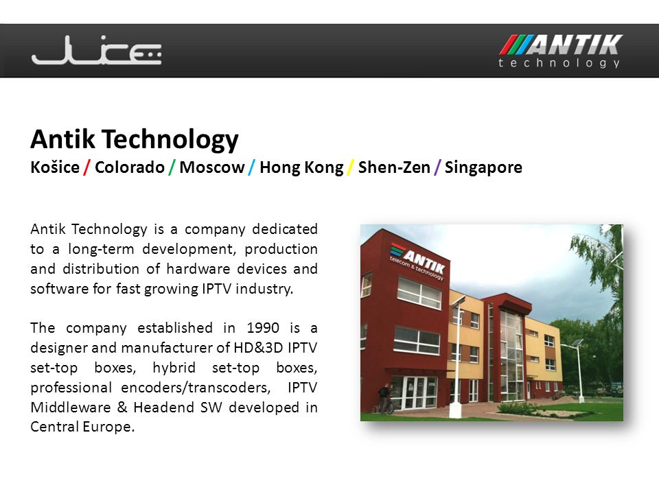 Antik Technology Košice / Colorado / Moscow / Hong Kong / Shen-Zen / Singapore.