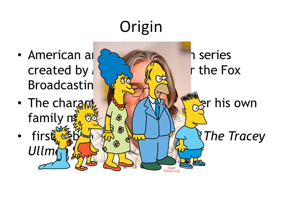 Origin American animated television series created by Matt Groening for the Fox Broadcasting Company.