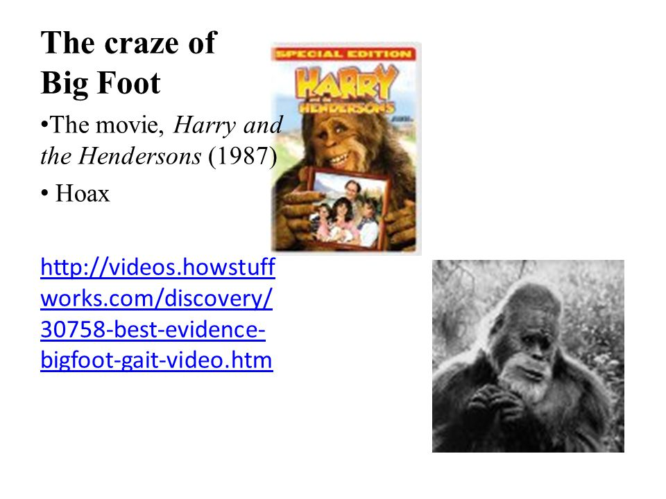 The craze of Big Foot The movie, Harry and the Hendersons (1987) Hoax