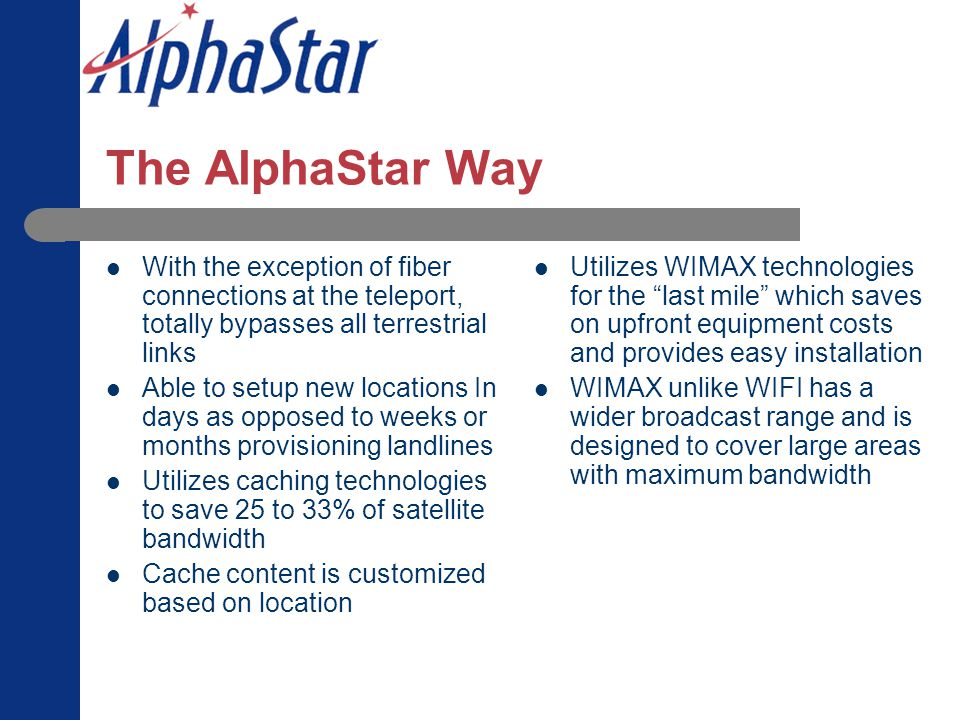 The AlphaStar Way With the exception of fiber connections at the teleport, totally bypasses all terrestrial links.
