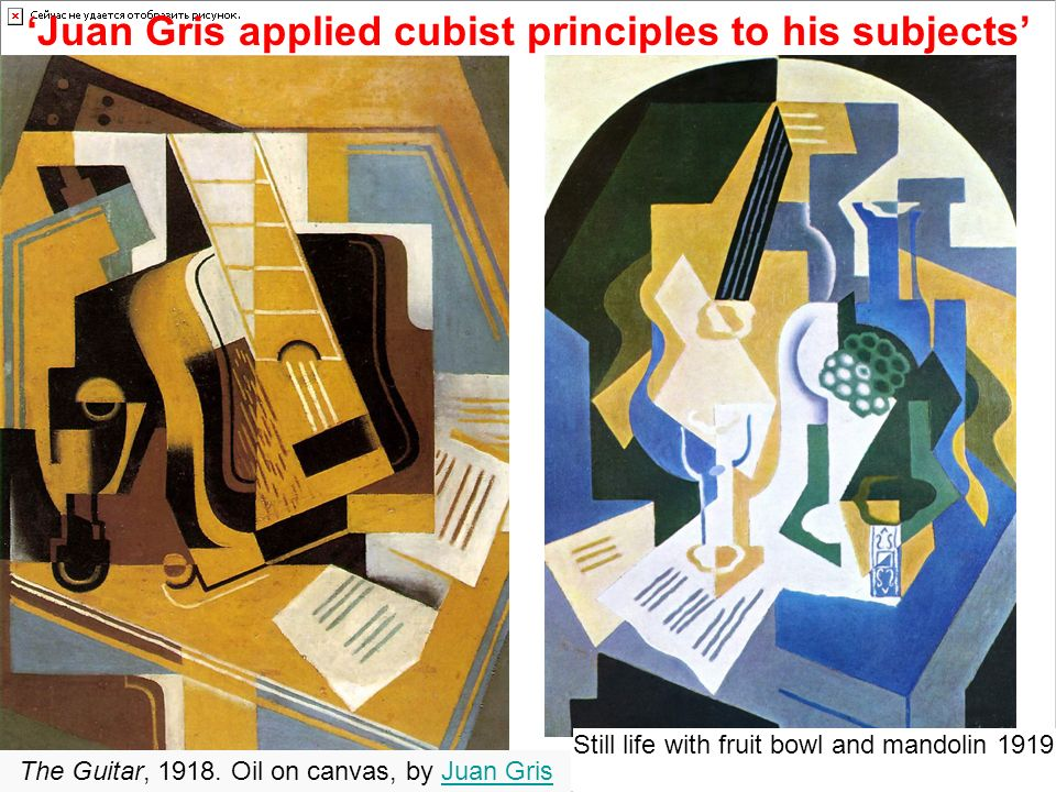 'Juan Gris applied cubist principles to his subjects'