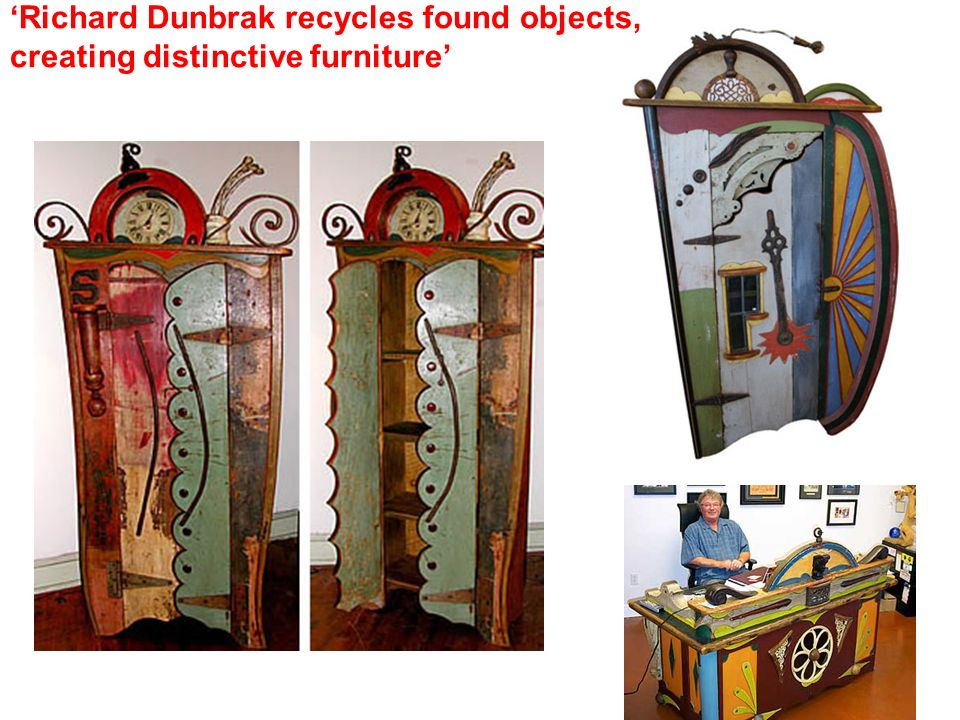 'Richard Dunbrak recycles found objects, creating distinctive furniture'