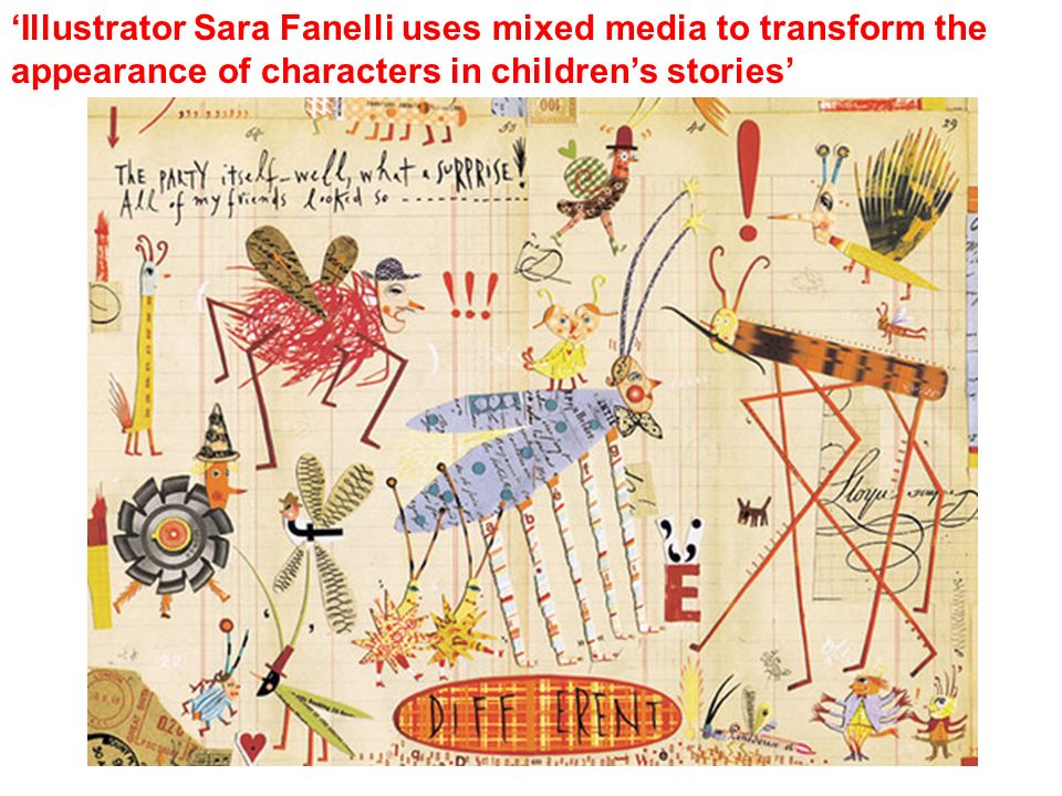 'Illustrator Sara Fanelli uses mixed media to transform the appearance of characters in children's stories'