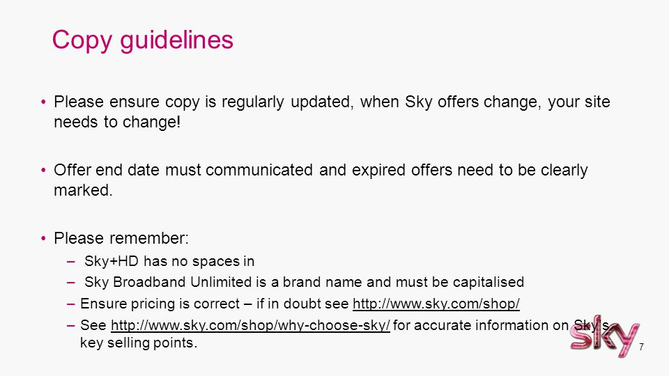 Copy guidelines Please ensure copy is regularly updated, when Sky offers change, your site needs to change!
