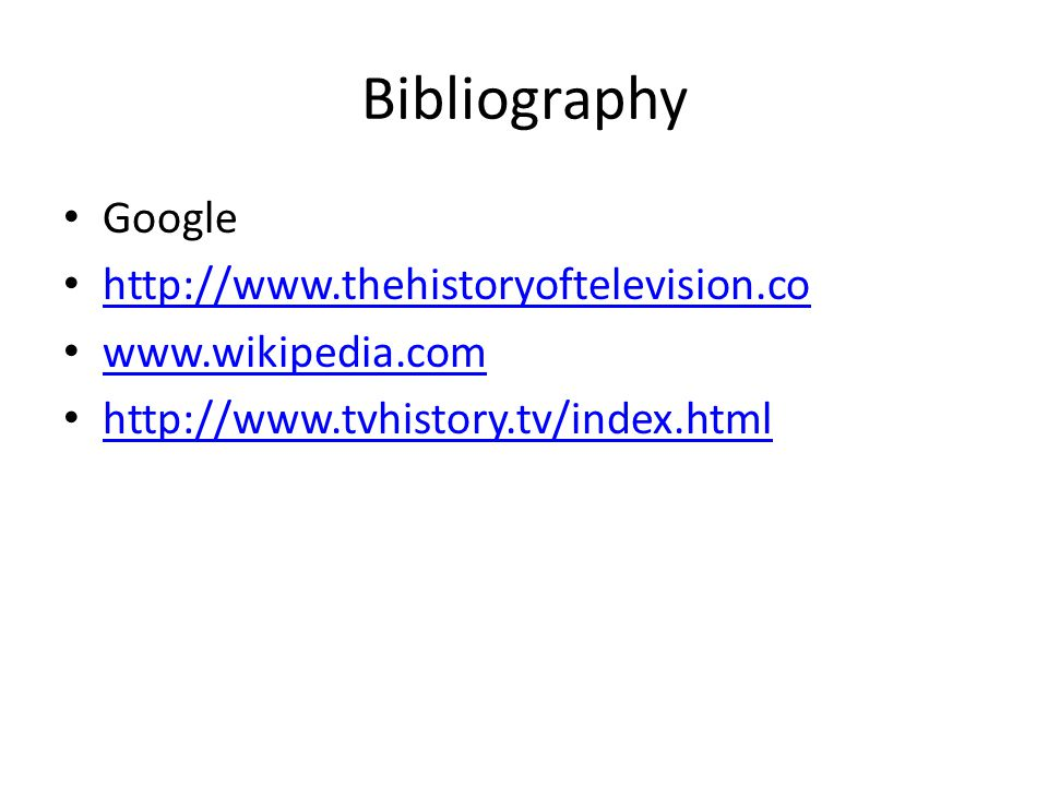 Bibliography Google http://www.thehistoryoftelevision.co