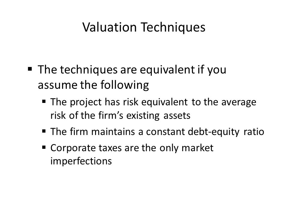 Valuation Techniques The techniques are equivalent if you assume the following.