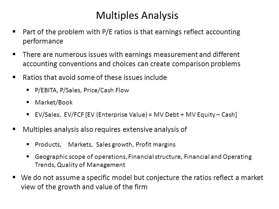 Multiples Analysis Part of the problem with P/E ratios is that earnings reflect accounting performance.