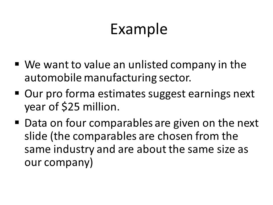 Example We want to value an unlisted company in the automobile manufacturing sector.