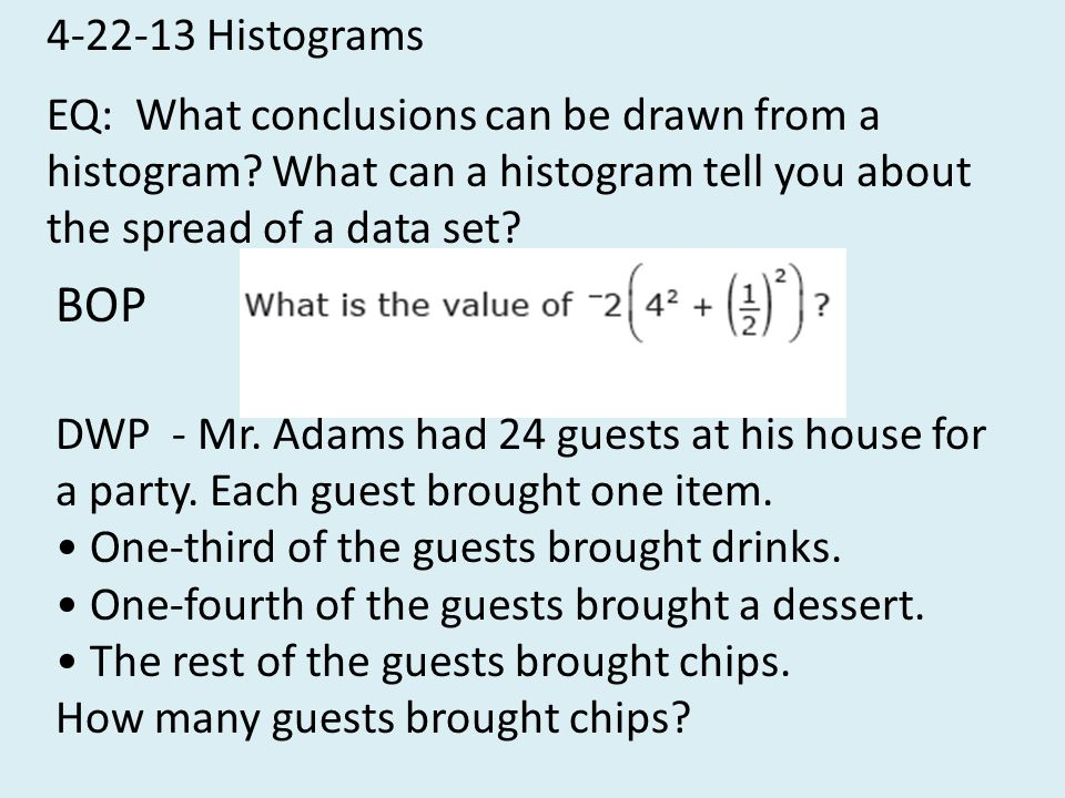 4-22-13 Histograms EQ: What conclusions can be drawn from a histogram What can a histogram tell you about the spread of a data set
