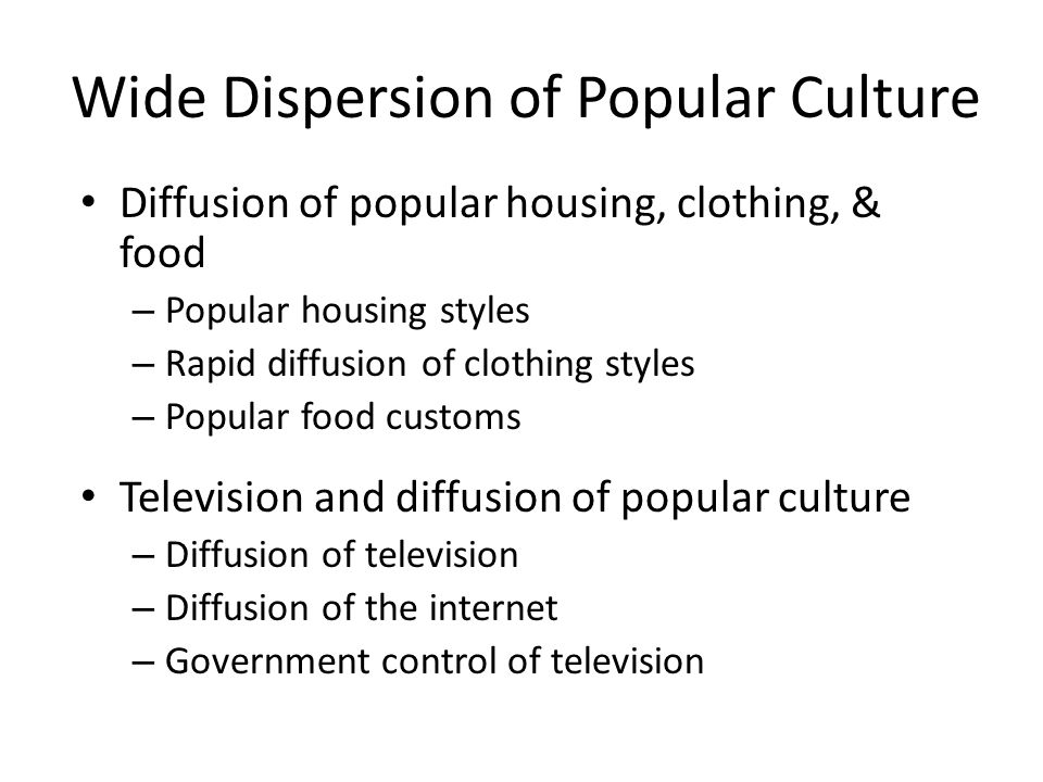 Wide Dispersion of Popular Culture