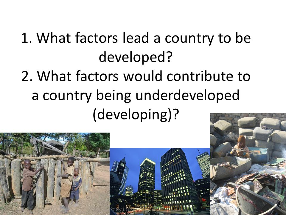 1. What factors lead a country to be developed. 2