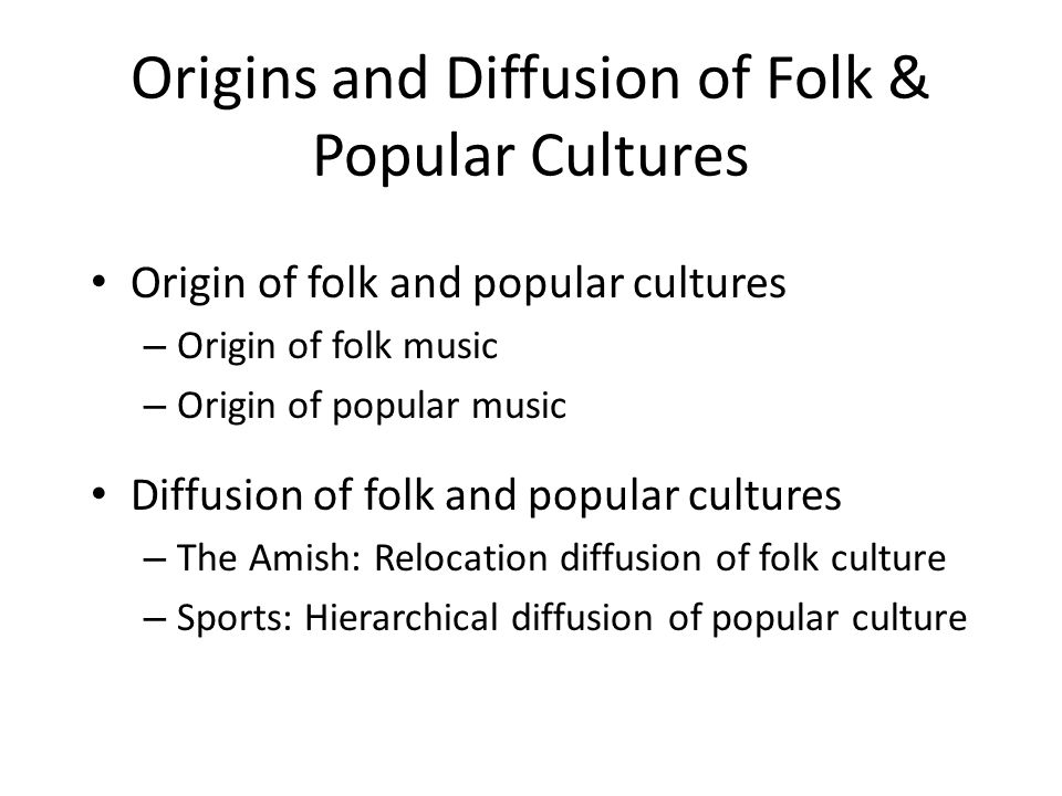 Origins and Diffusion of Folk & Popular Cultures
