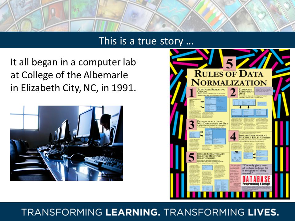 This is a true story … It all began in a computer lab at College of the Albemarle in Elizabeth City, NC, in 1991.