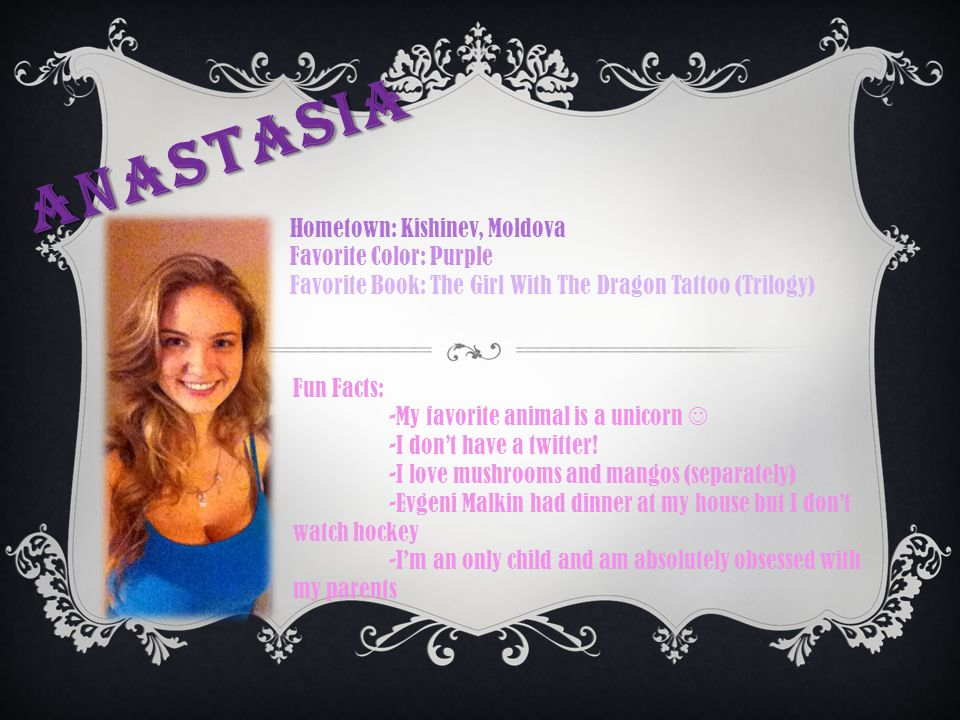 Anastasia Hometown: Kishinev, Moldova Favorite Color: Purple