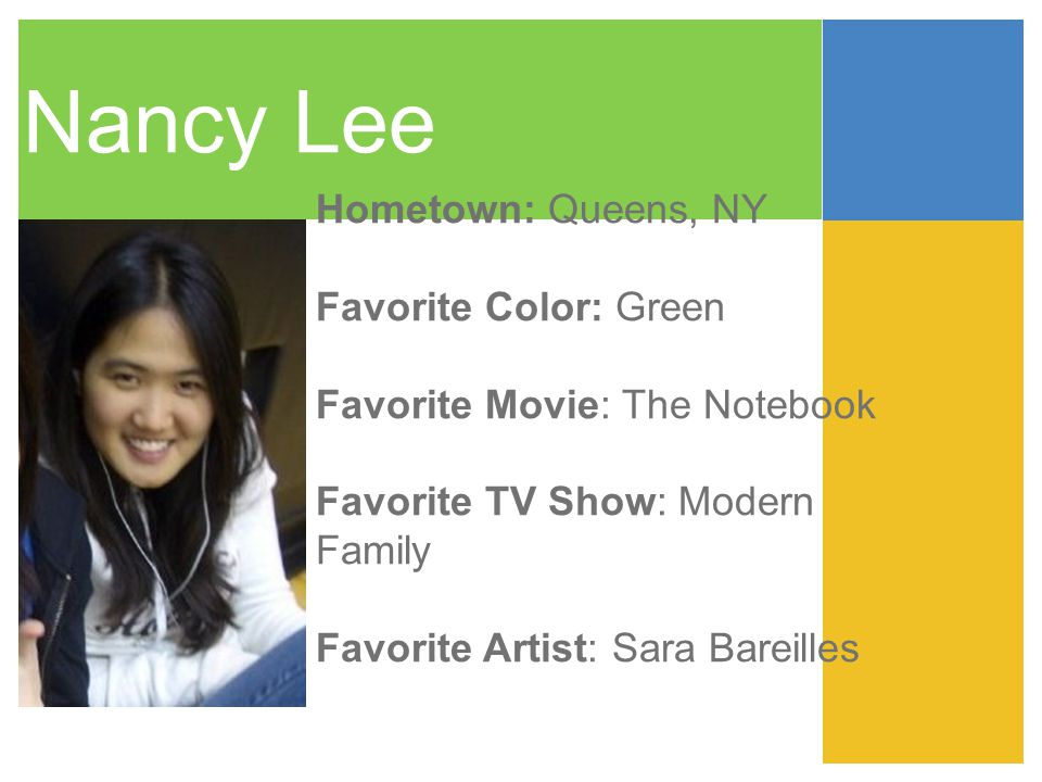 Nancy Lee Hometown: Queens, NY Favorite Color: Green