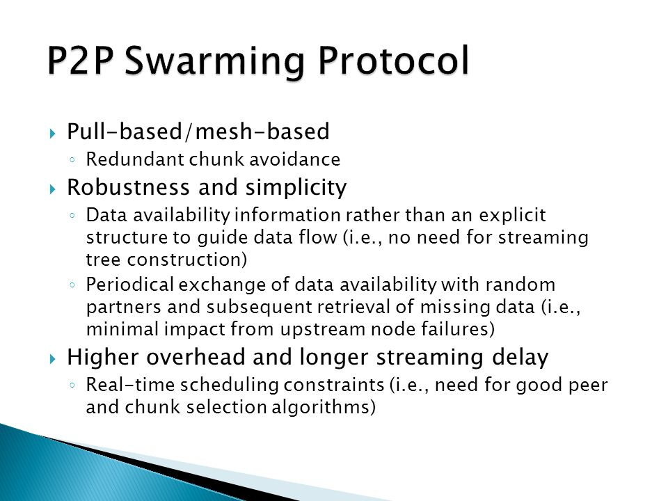 P2P Swarming Protocol Pull-based/mesh-based Robustness and simplicity