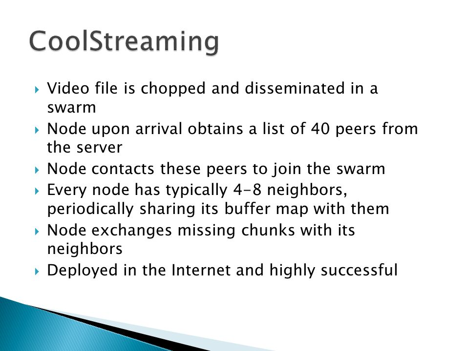CoolStreaming Video file is chopped and disseminated in a swarm