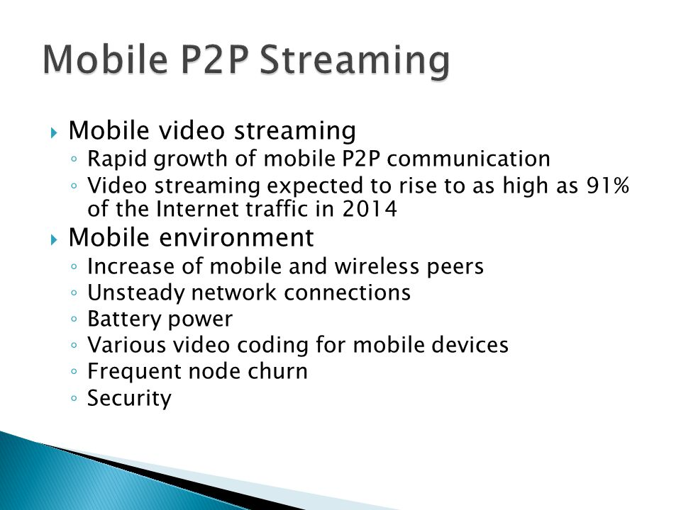 Mobile P2P Streaming Mobile video streaming Mobile environment