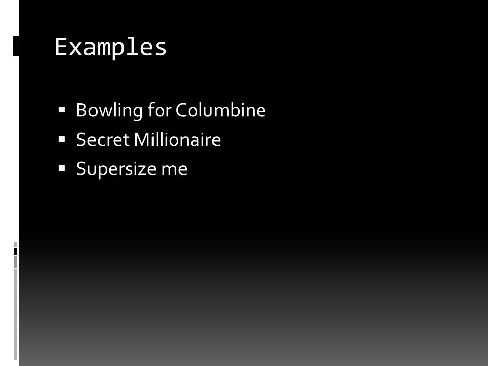 Examples Bowling for Columbine Secret Millionaire Supersize me