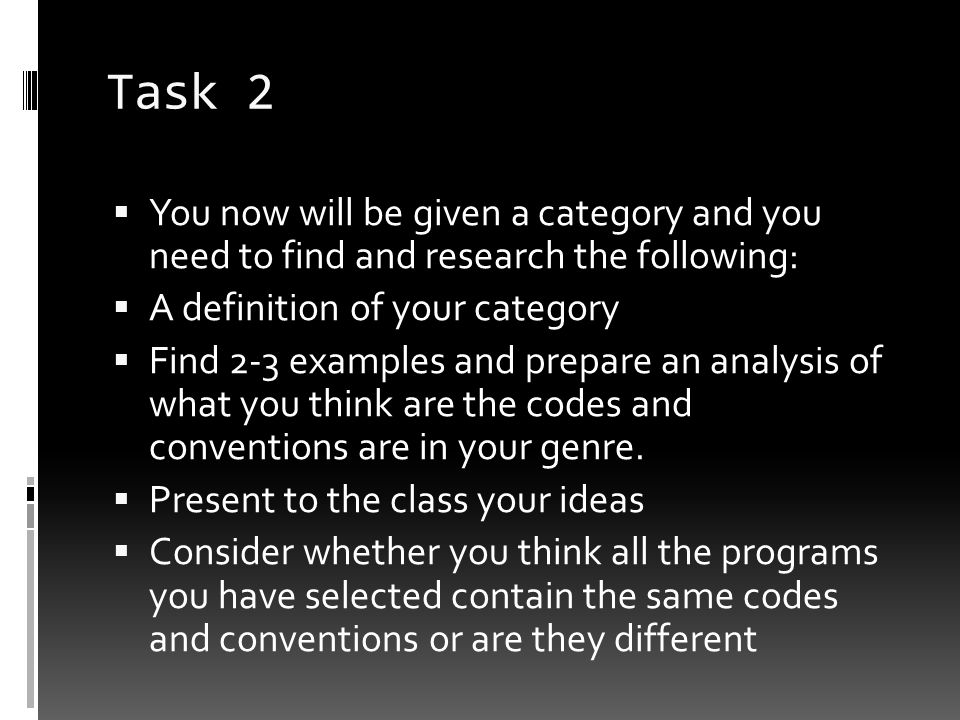 Task 2 You now will be given a category and you need to find and research the following: A definition of your category.