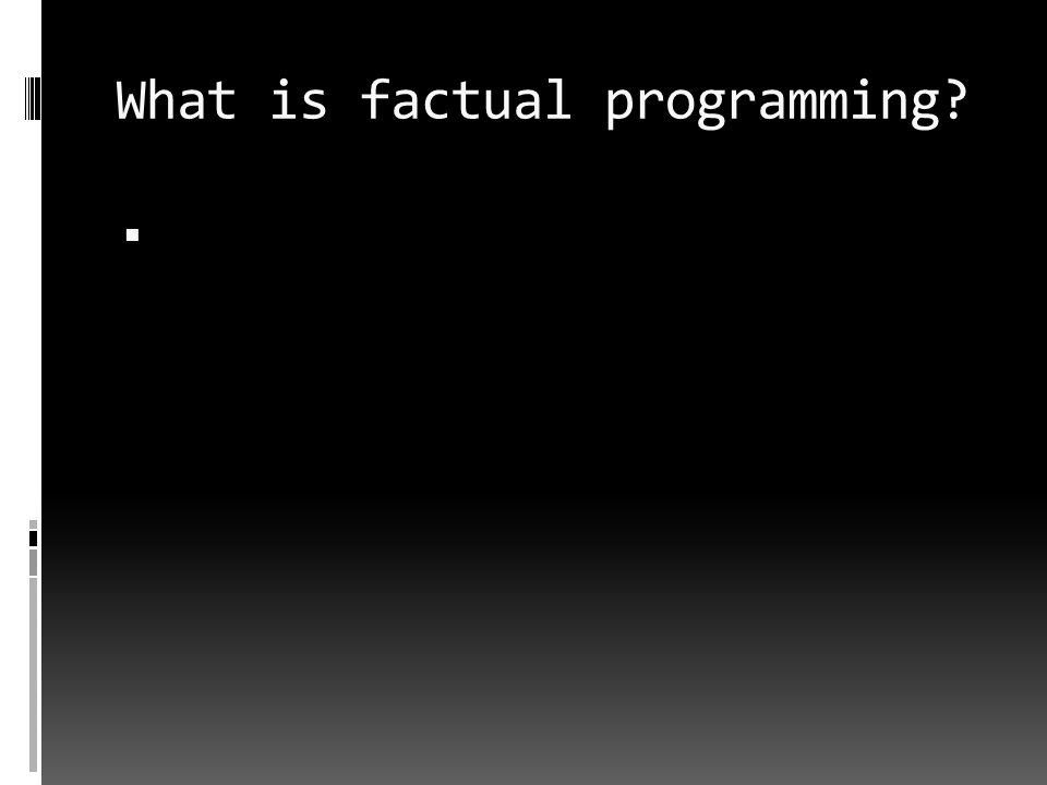 What is factual programming