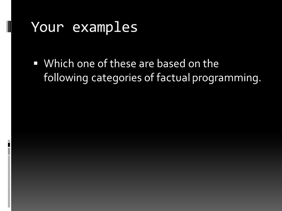 Your examples Which one of these are based on the following categories of factual programming.