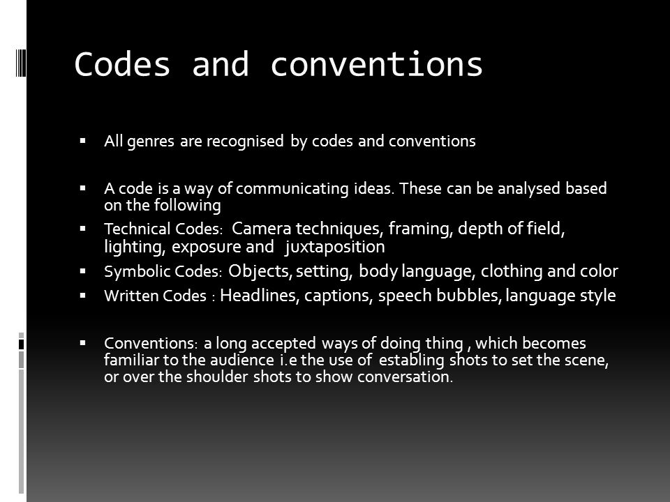 Codes and conventions All genres are recognised by codes and conventions.