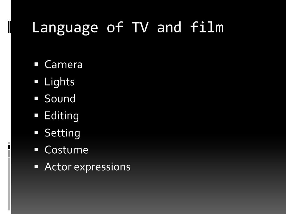 Language of TV and film Camera Lights Sound Editing Setting Costume
