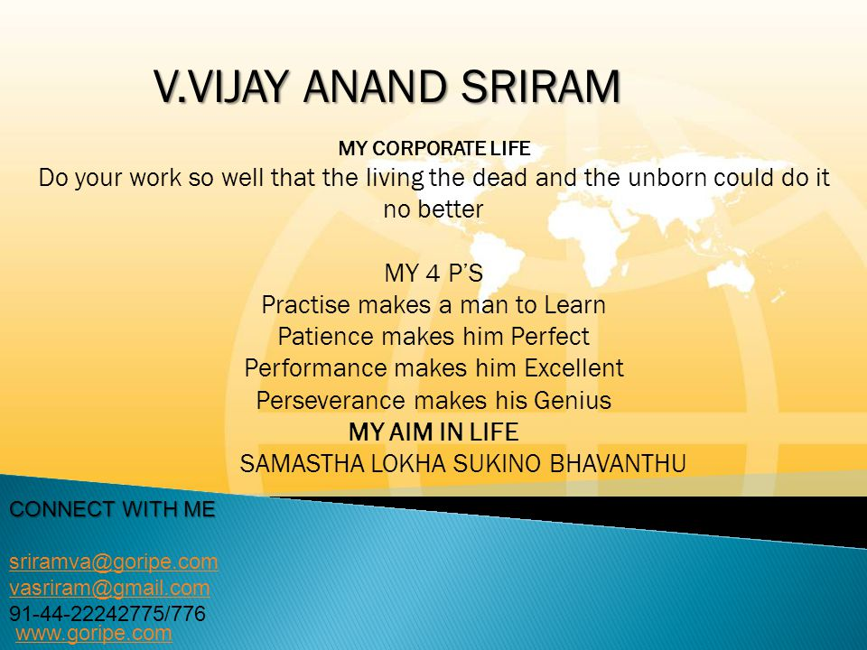 V.Vijay anand sriram MY CORPORATE LIFE. Do your work so well that the living the dead and the unborn could do it no better.