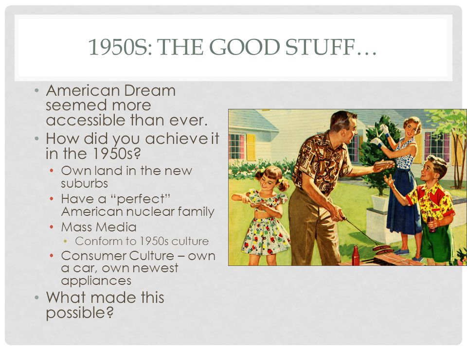 1950s: The Good Stuff… American Dream seemed more accessible than ever. How did you achieve it in the 1950s