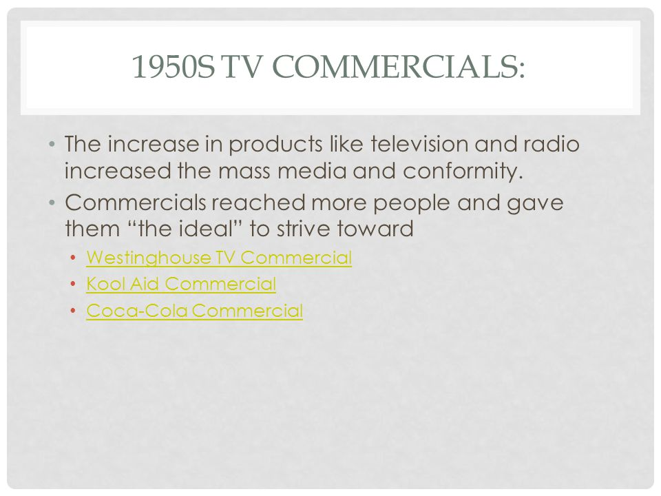 1950s TV Commercials: The increase in products like television and radio increased the mass media and conformity.