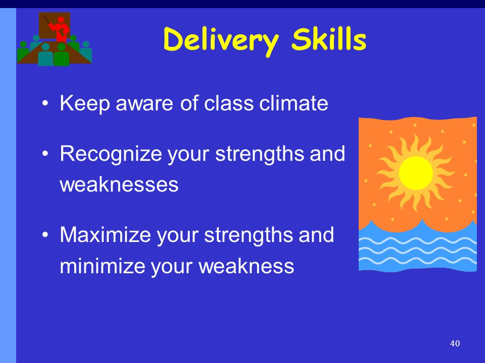 Delivery Skills Keep aware of class climate