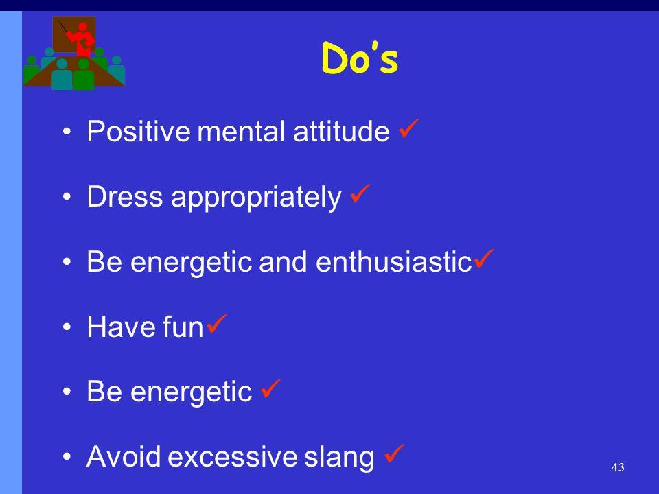 Do's Positive mental attitude  Dress appropriately 
