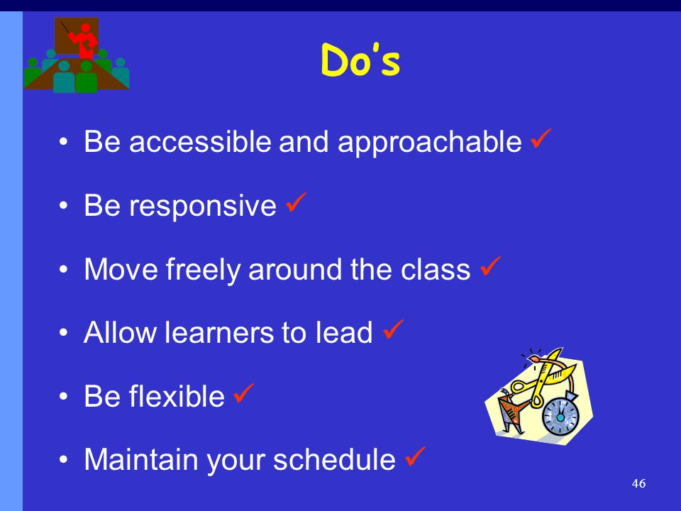 Do's Be accessible and approachable  Be responsive 
