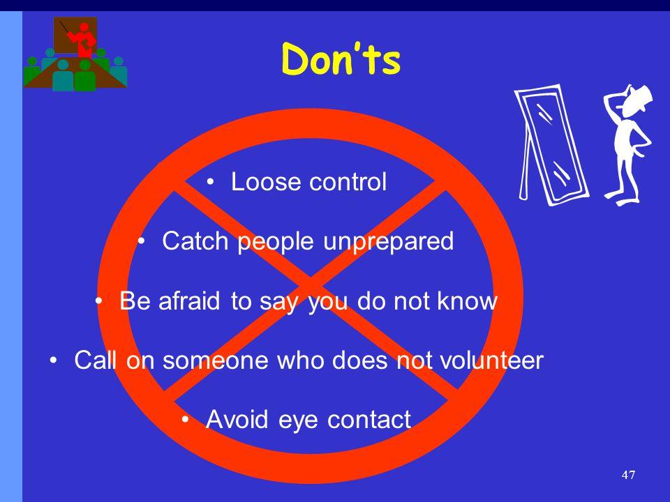 Don'ts Loose control Catch people unprepared